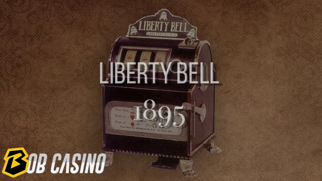 Liberty Bell - first slot machine that was made in 1895.