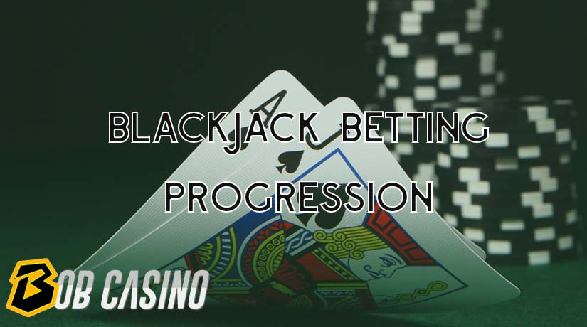 Blackjack progression betting strategy
