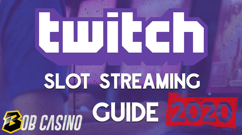 2020 Online slot streaming guide for Twitch