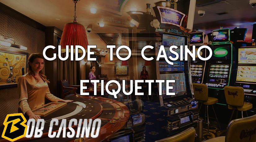 Bob Casino's Guide to Casino Etiquette