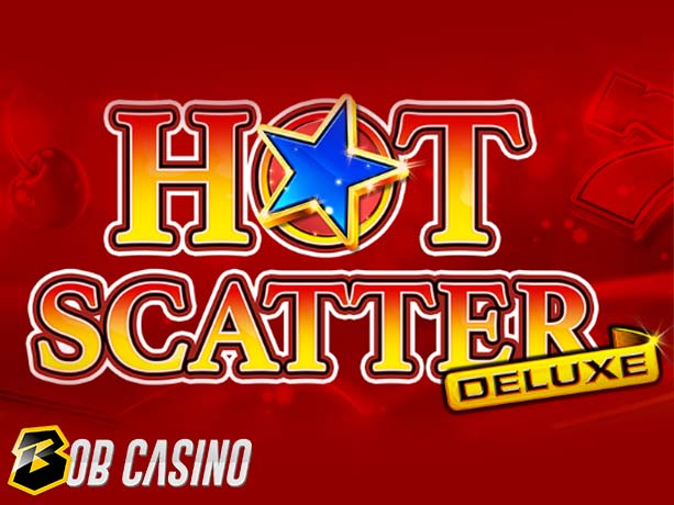 Hot Scatter Deluxe Slot Review on Bob Casino