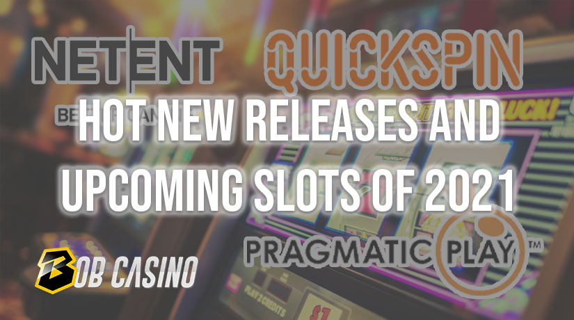 Hot New Releases and Upcoming Slots of 2021 from Top Developers